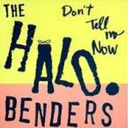 The Halo Benders, Don't Tell Me Now (CD)