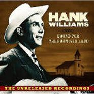 Hank Williams, Bound For The Promised Land: The Unreleased Recordings (CD)