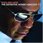 Herbie Hancock, Then And Now: The Definitive Collection (CD)