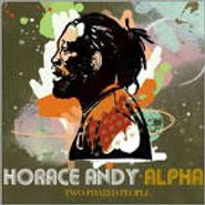 Horace Andy, Alpha: Two Phazed People (CD)