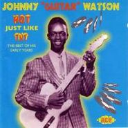 Johnny Guitar Watson, Hot Just Like TNT - The Best Of His Early Years (CD)