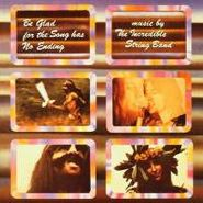 The Incredible String Band, Be Glad for the Song Has No Ending (CD)