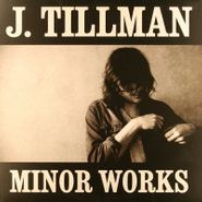 J. Tillman, Minor Works (LP)