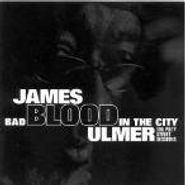James Blood Ulmer, Bad Blood In The City: The Piety Street Sessions (CD)