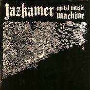 Jazkamer, Metal Music Machine (LP)