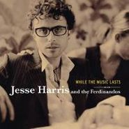 Jesse Harris, While The Music Lasts (CD)