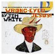 Jim White, Wrong-Eyed Jesus! (CD)