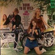 Kim Fowley, Born To Be Wild (LP)