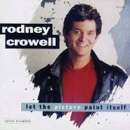 Rodney Crowell, Let the Picture Paint Itself (CD)