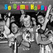 Loudon Wainwright III, So Damn Happy (CD)