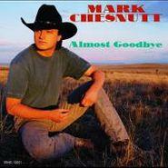Mark Chesnutt, Almost Goodbye (CD)
