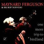 Maynard Ferguson, One More Trip To Birdland (CD)