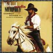 Michael Martin Murphy, Cowboy Songs III - Rhymes Of The Renegades (CD)