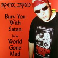 "Necro, Bury You With Satan / World Gone Mad (12"")"