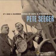 Pete Seeger, If I Had A Hammer: Songs Of Hope & Struggle (CD)