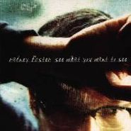 Radney Foster, See What You Want To See (CD)