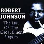 Robert Johnson, The Last Of The Great Blues Singers (CD)