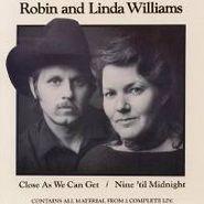 Robin & Linda Williams, Close As We Can Get / Nine 'til Midnight (CD)