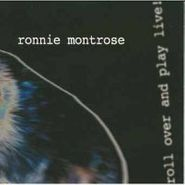 Ronnie Montrose, Roll Over And Play Live!