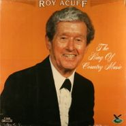 Roy Acuff, The King Of Country Music (LP)