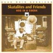 The Skatalites, Skatalites and Friends: Hog In A Cocoa (CD)