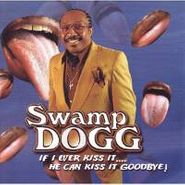 Swamp Dogg, If I Ever Kiss It ... He Can Kiss It Goodbye