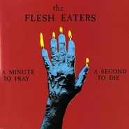 The Flesh Eaters, A Minute To Pray A Second To Die (CD)