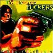 The Pleasure Fuckers, For Your Pleasure (CD)
