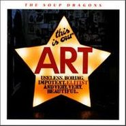 The Soup Dragons, This Is Our Art (CD)