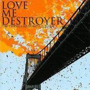 Love Me Destroyer, Things Around Us Burn (CD)