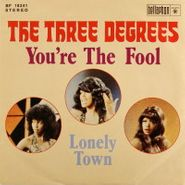 "The Three Degrees, You're The Fool / Lonely Town (7"")"