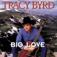 Tracy Byrd, Big Love (CD)