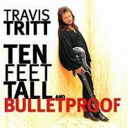 Travis Tritt, Ten Feet Tall and Bulletproof (CD)
