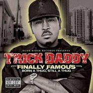 Trick Daddy, Finally Famous: Born A Thug, Still A Thug (CD)
