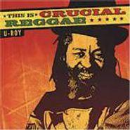 U-Roy, This Is Crucial Reggae (CD)