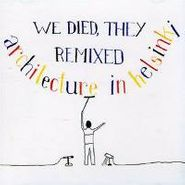 Architecture In Helsinki, We Died, They Remixed (CD)