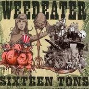Weedeater, Sixteen Tons (CD)