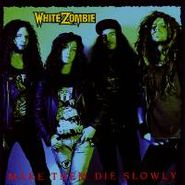 White Zombie, Make Them Die Slowly (CD)