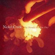 Nickel Creek, Why Should the Fire Die? (CD)