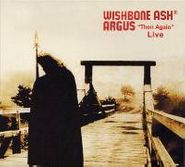 "Wishbone Ash, Argus ""Then Again"" Live (CD)"