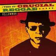 Yellowman, This Is Crucial Reggae (CD)