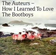 The Auteurs, How I Learned To Love The Bootboys (CD)