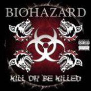 Biohazard, Kill Or Be Killed (CD)