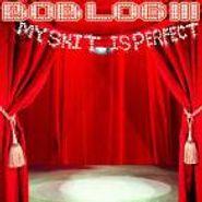 Bob Log III, My Shit Is Perfect (CD)