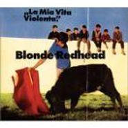 Blonde Redhead, La Mia Vita Violenta (CD)