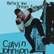 Calvin Johnson, Before The Dream Faded... (CD)