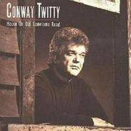 Conway Twitty, House On Old Lonesome Road (CD)