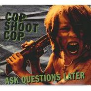 Cop Shoot Cop, Ask Questions Later (CD)