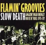 The Flamin' Groovies, Slow Death: Amazing High Energy Rock N' Roll 1971-73 (CD)