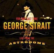 George Strait, For the Last Time: Live From the Astrodome (CD)